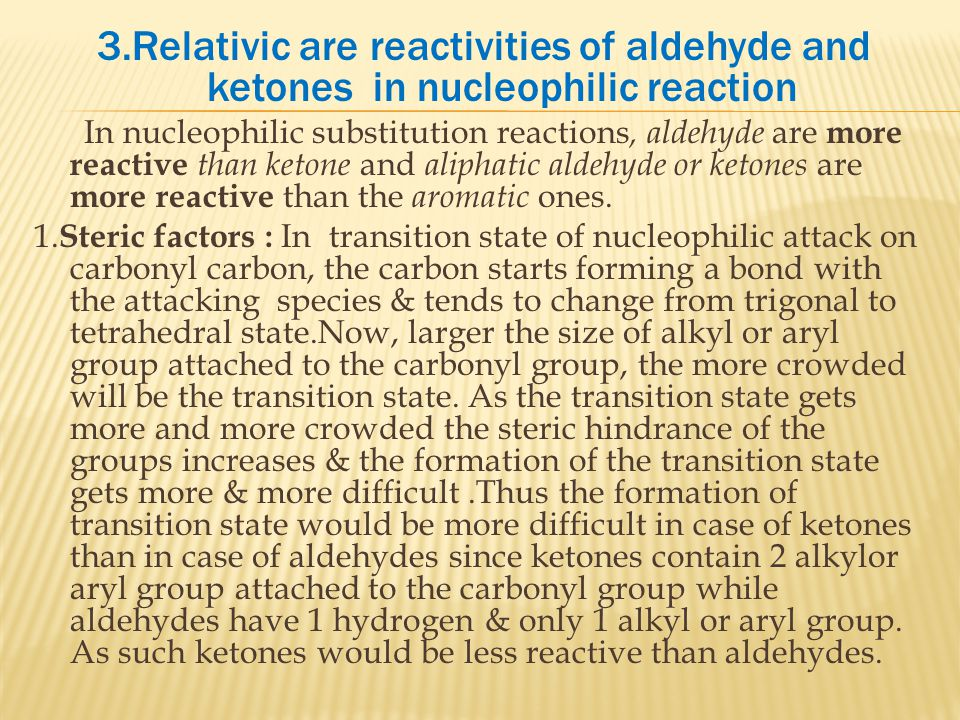 3.Relativic are reactivities of aldehyde and ketones in nucleophilic reaction
