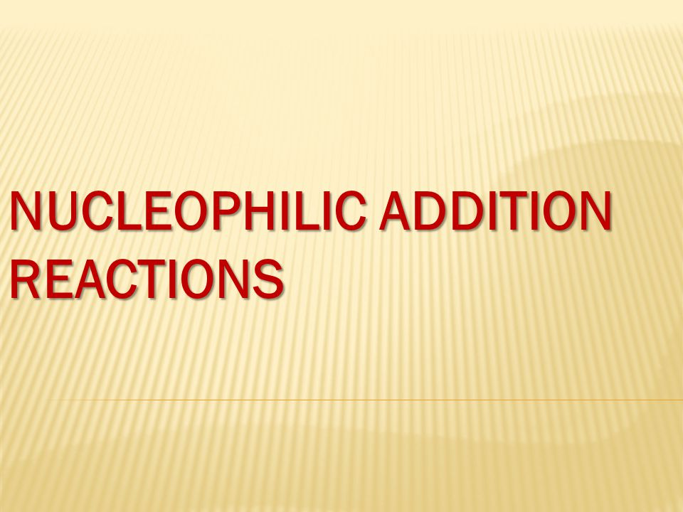 NUCLEOPHILIC ADDITION REACTIONS