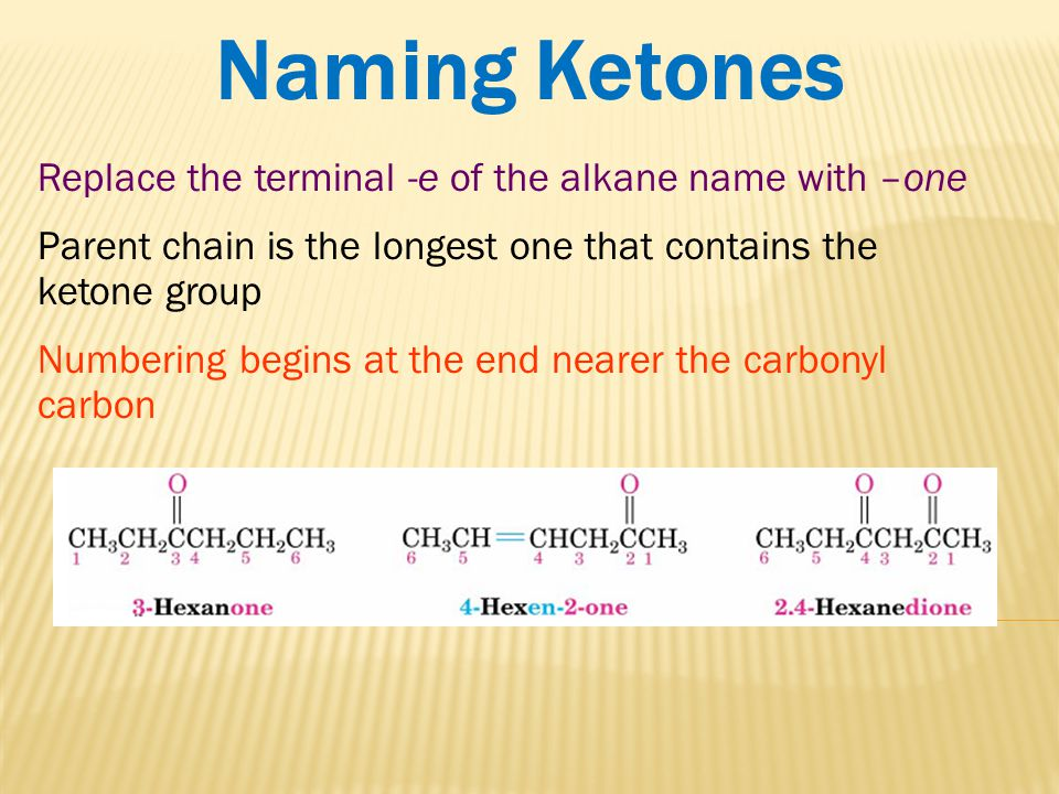 Naming Ketones Replace the terminal -e of the alkane name with –one