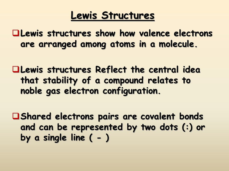 Lewis Structures Lewis structures show how valence electrons are arranged among atoms in a molecule.