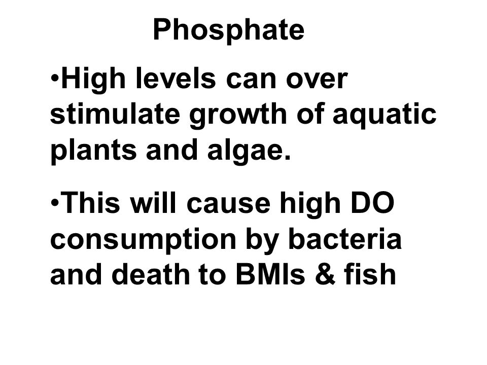 Phosphate High levels can over stimulate growth of aquatic plants and algae.