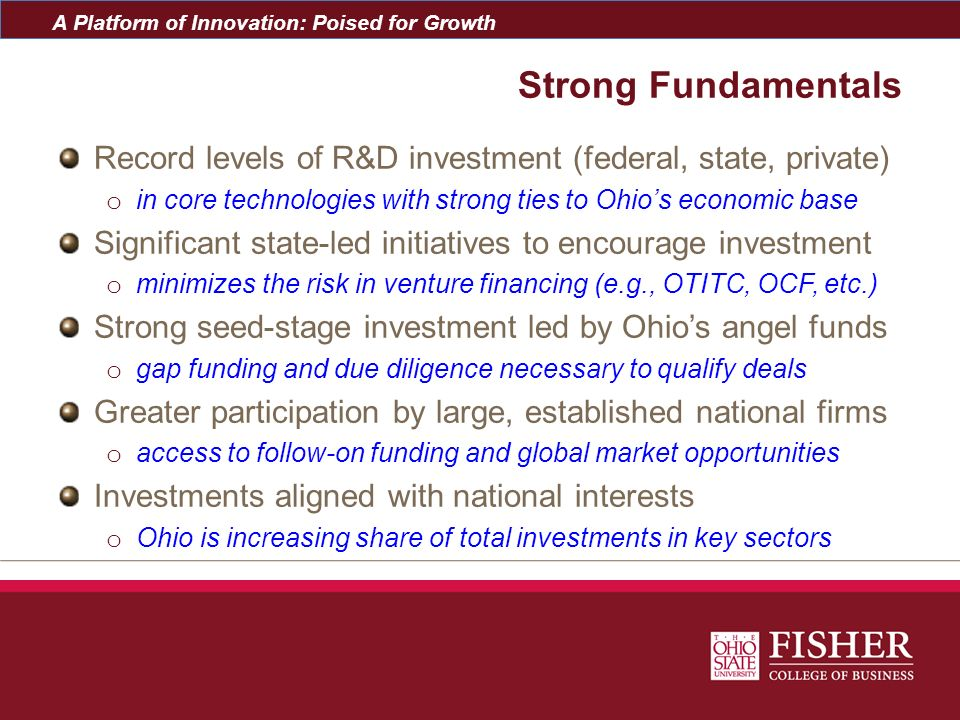 Strong Fundamentals Record levels of R&D investment (federal, state, private) in core technologies with strong ties to Ohio's economic base.