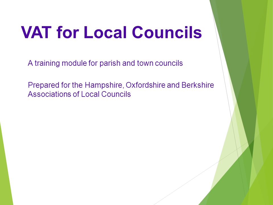 VAT for Local Councils A training module for parish and town councils