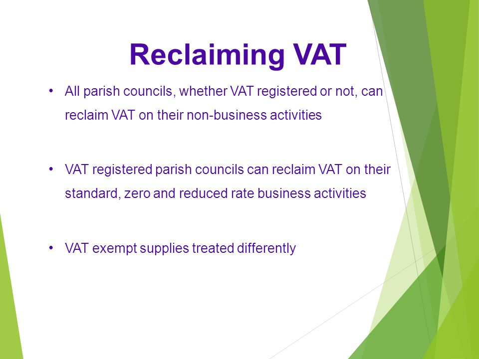 Reclaiming VAT All parish councils, whether VAT registered or not, can reclaim VAT on their non-business activities.