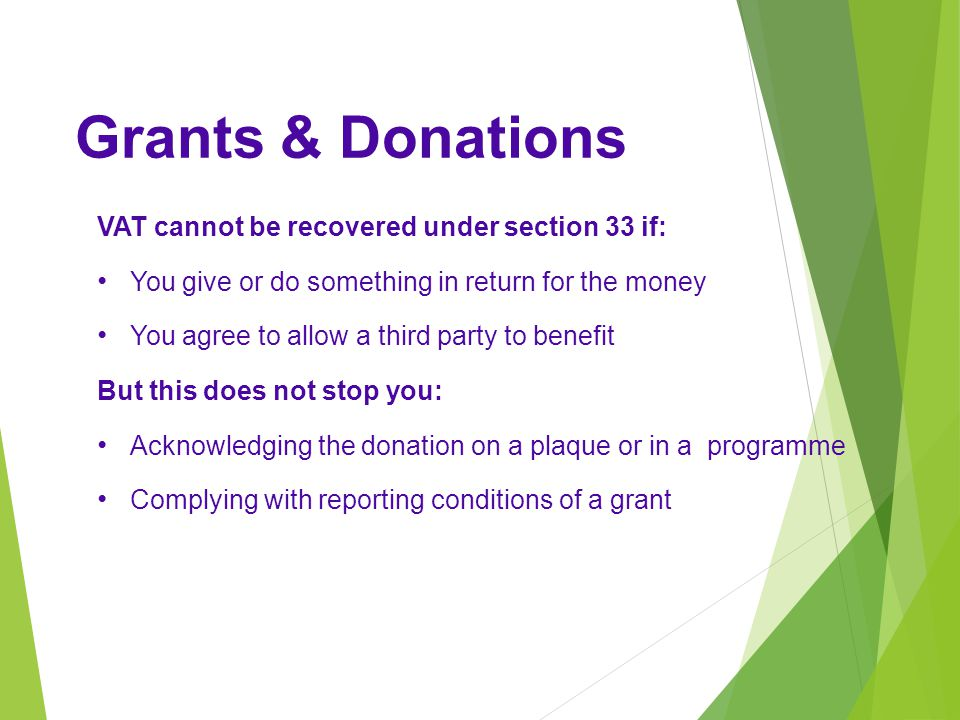 Grants & Donations VAT cannot be recovered under section 33 if: