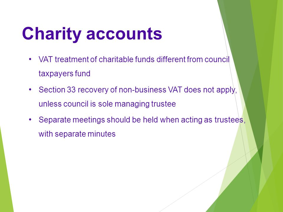 Charity accounts VAT treatment of charitable funds different from council taxpayers fund.