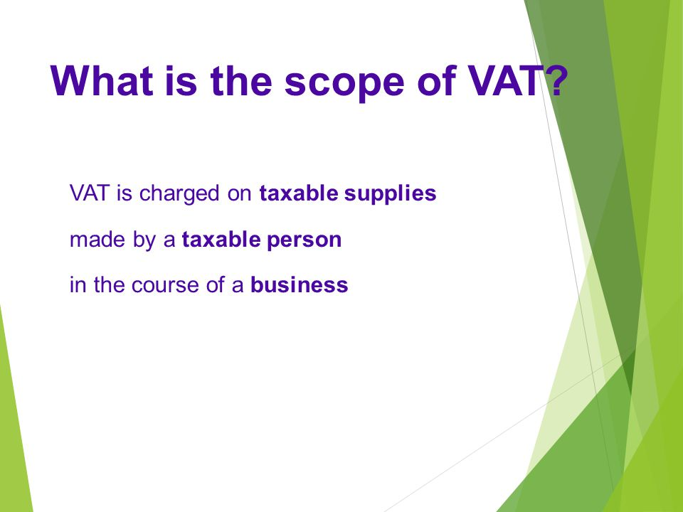 What is the scope of VAT VAT is charged on taxable supplies
