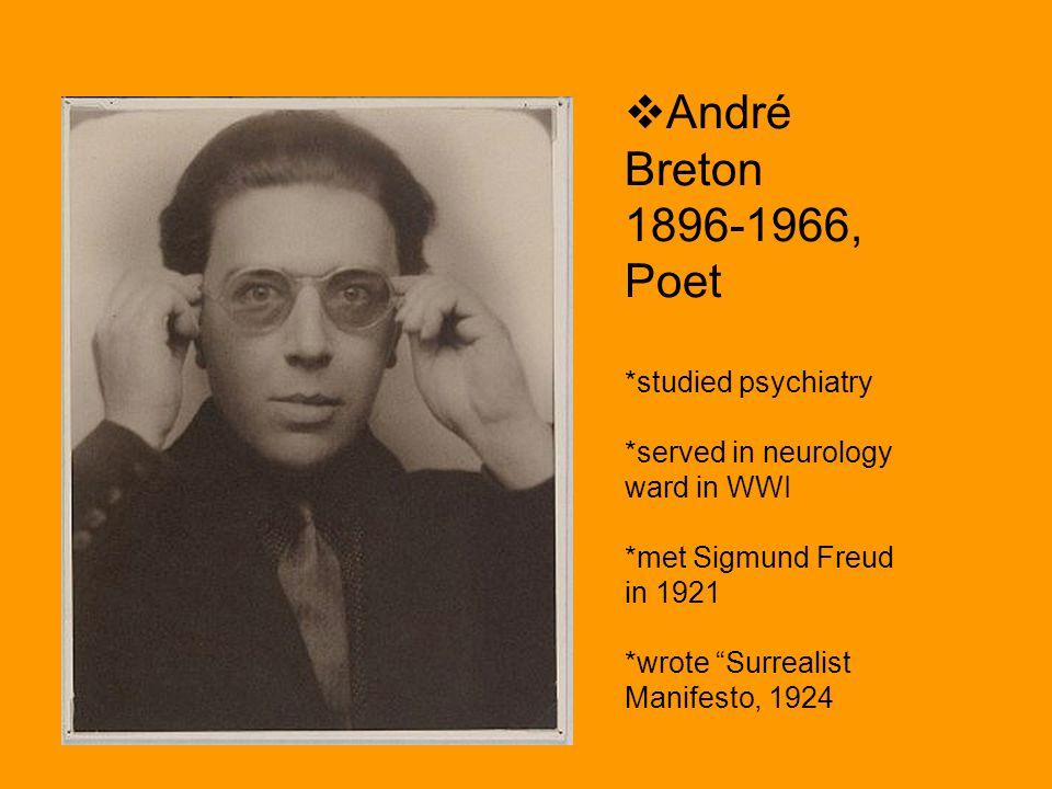 André Breton 1896-1966, Poet. studied psychiatry