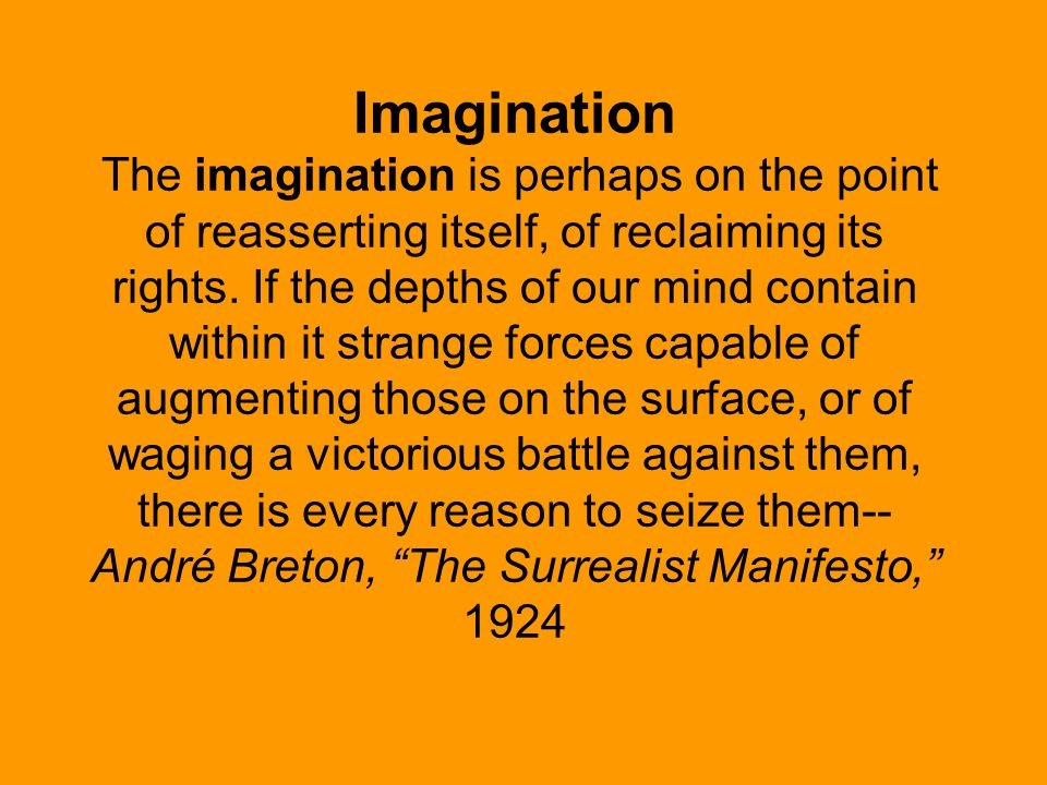 Imagination The imagination is perhaps on the point of reasserting itself, of reclaiming its rights.