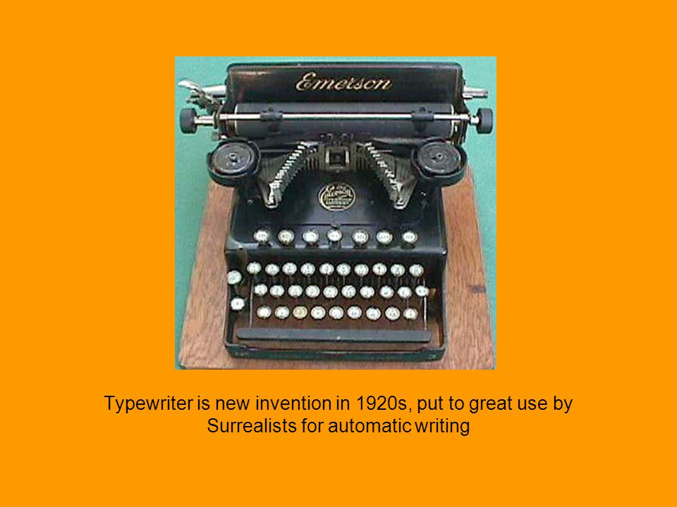 Typewriter is new invention in 1920s, put to great use by Surrealists for automatic writing