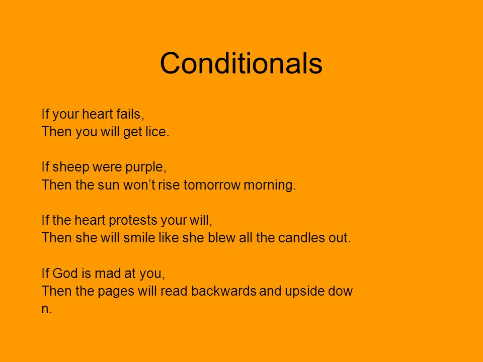 Conditionals If your heart fails, Then you will get lice.