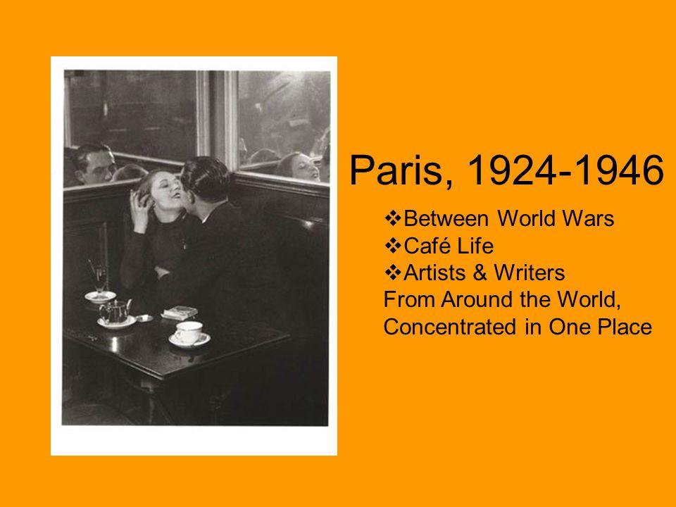 Paris, 1924-1946 Between World Wars Café Life Artists & Writers