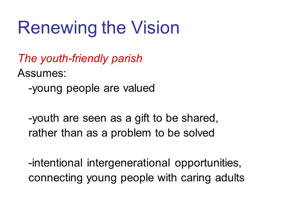 Renewing the Vision The youth-friendly parish Assumes: