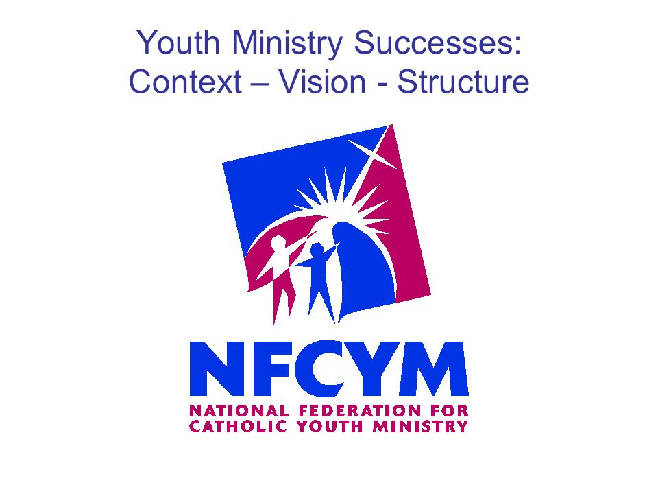 Youth Ministry Successes: Context – Vision - Structure