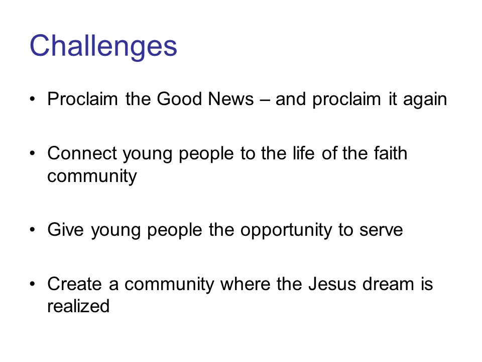 Challenges Proclaim the Good News – and proclaim it again