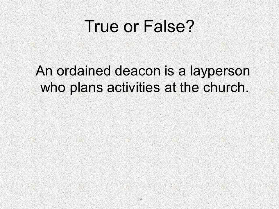 An ordained deacon is a layperson who plans activities at the church.