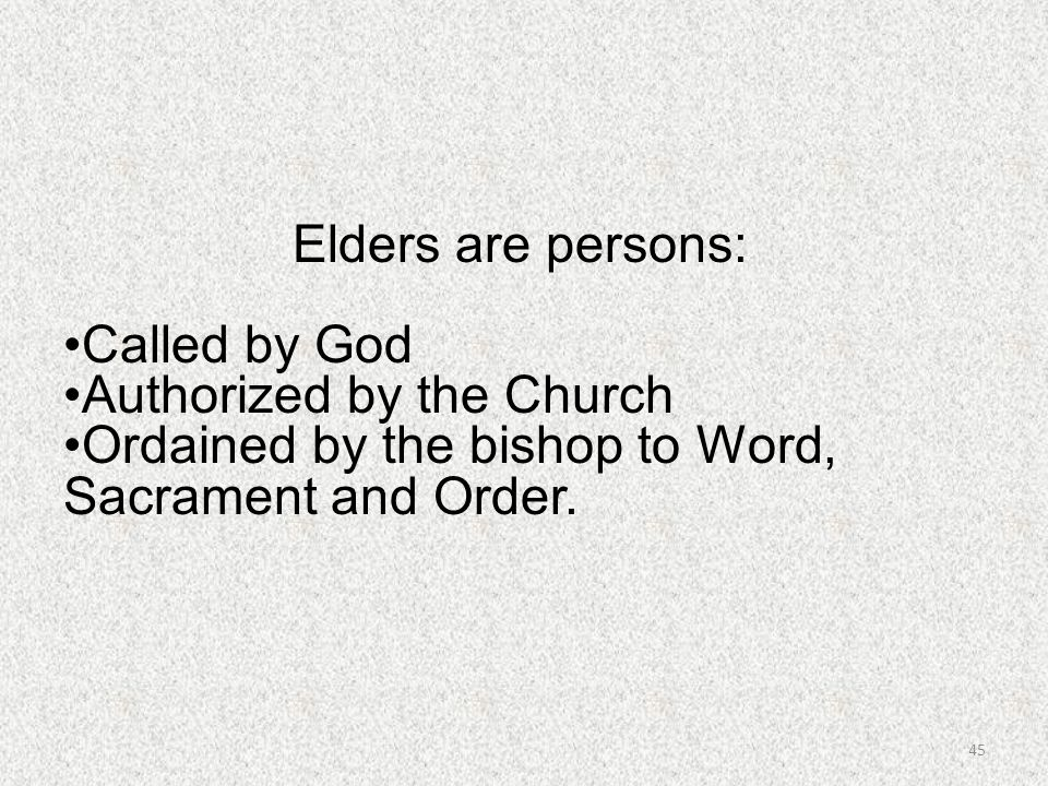 Elders are persons: Called by God. Authorized by the Church.