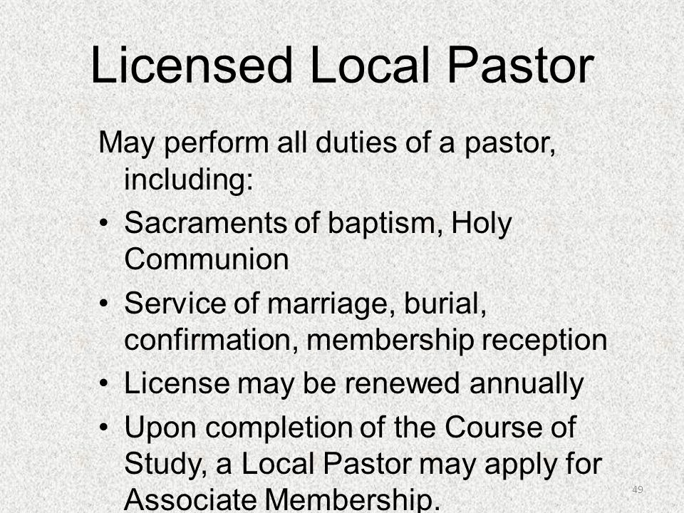 Licensed Local Pastor May perform all duties of a pastor, including: