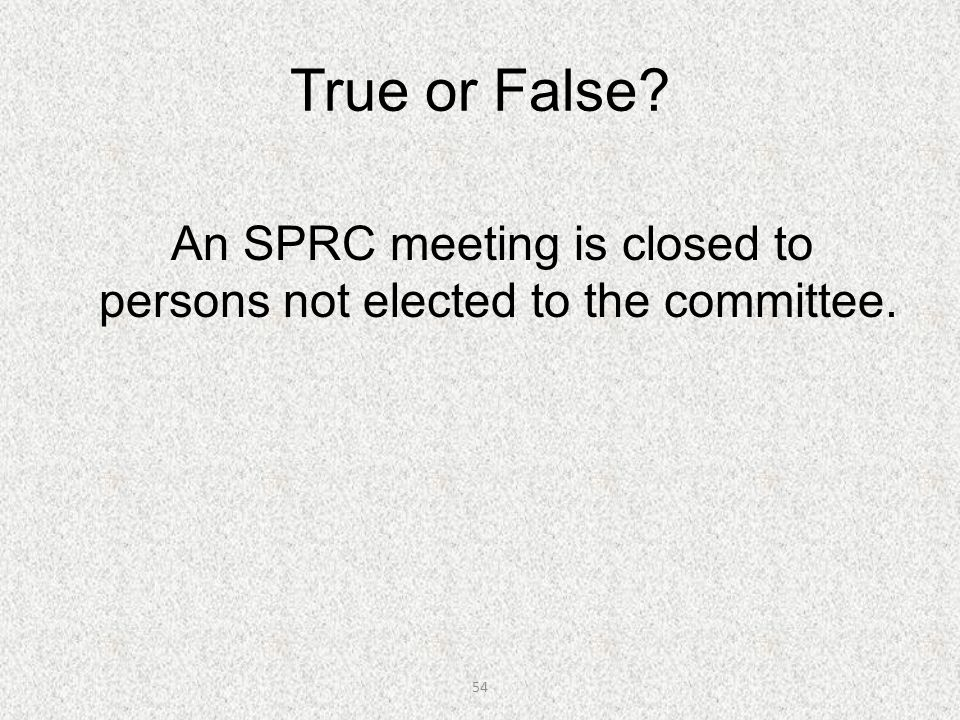 An SPRC meeting is closed to persons not elected to the committee.