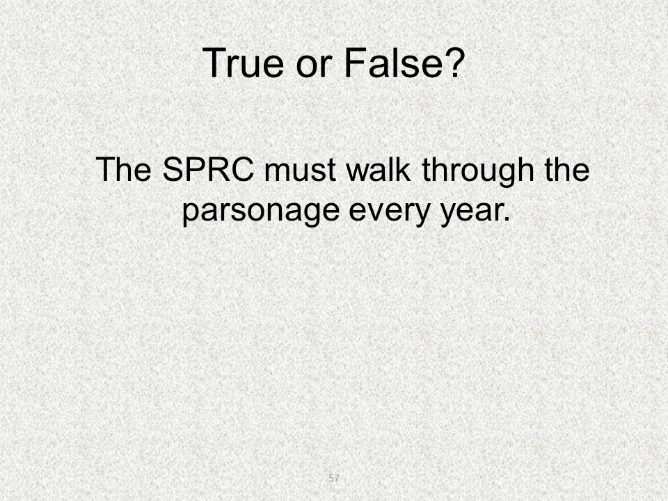 The SPRC must walk through the parsonage every year.