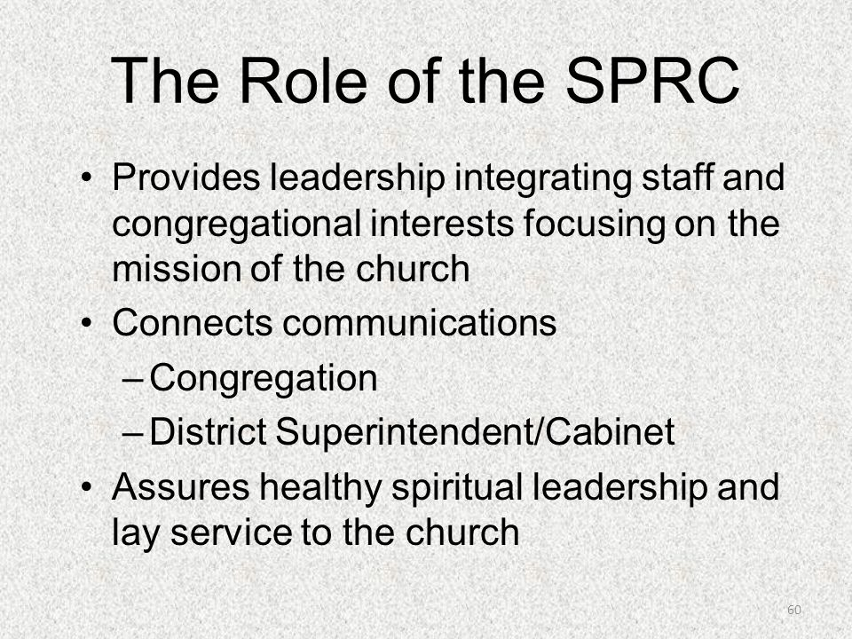 The Role of the SPRC Provides leadership integrating staff and congregational interests focusing on the mission of the church.