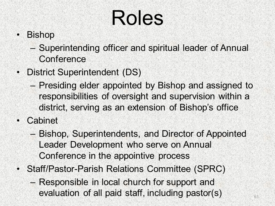 Roles Bishop. Superintending officer and spiritual leader of Annual Conference. District Superintendent (DS)