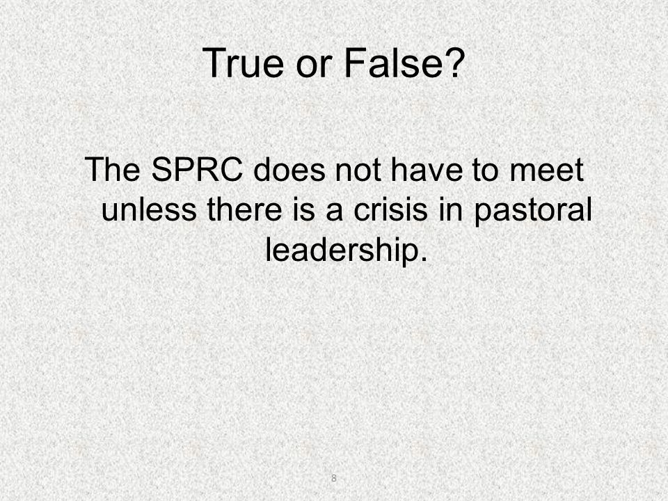 True or False The SPRC does not have to meet unless there is a crisis in pastoral leadership.