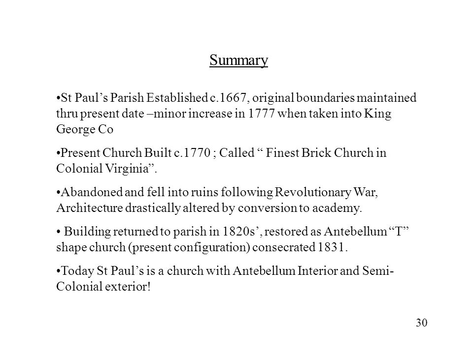 Summary St Paul's Parish Established c.1667, original boundaries maintained thru present date –minor increase in 1777 when taken into King George Co.