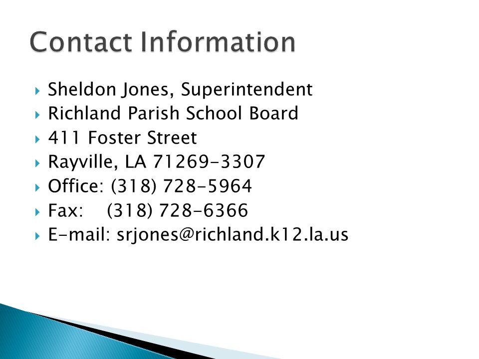 Contact Information Sheldon Jones, Superintendent. Richland Parish School Board. 411 Foster Street.