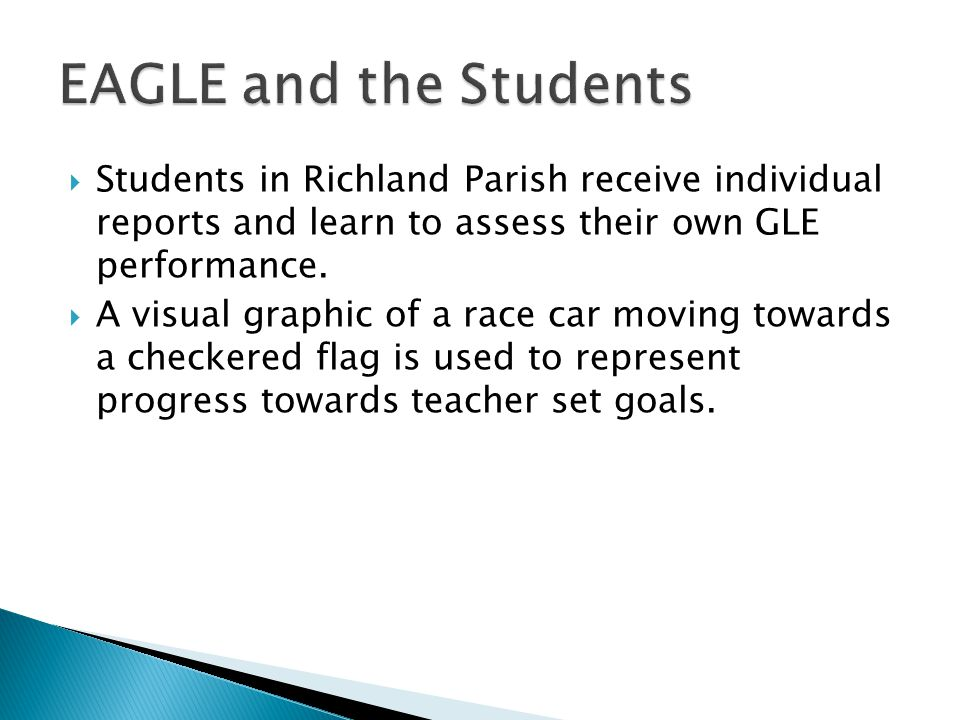 EAGLE and the Students Students in Richland Parish receive individual reports and learn to assess their own GLE performance.