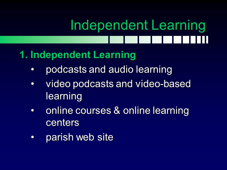 Independent Learning 1. Independent Learning