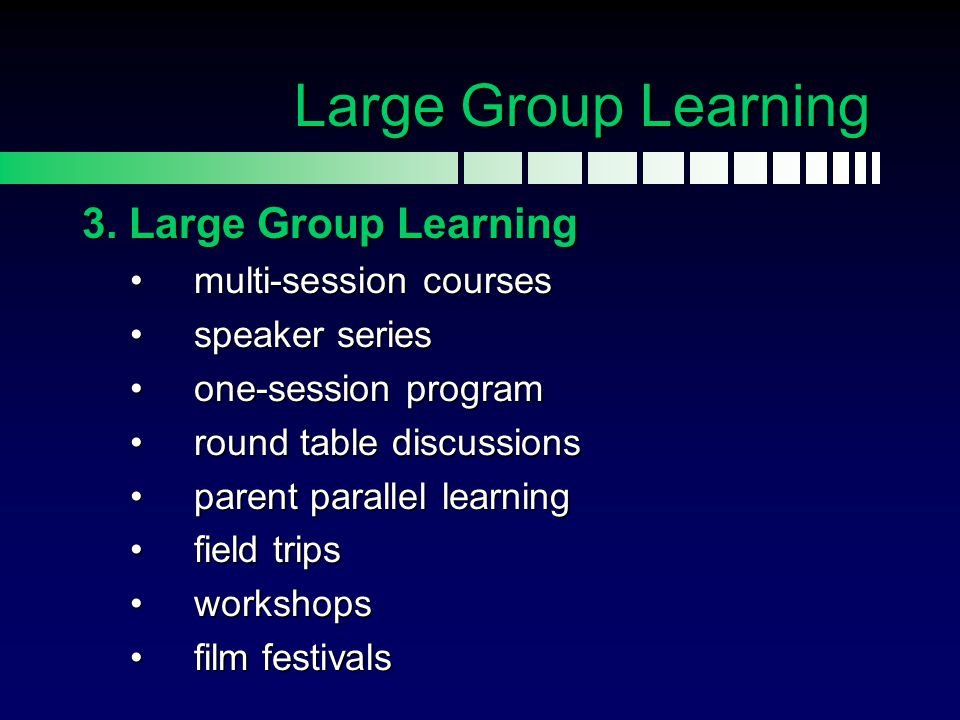 Large Group Learning 3. Large Group Learning multi-session courses