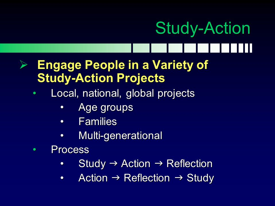 Study-Action Engage People in a Variety of Study-Action Projects