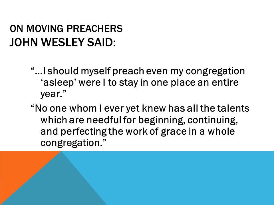 On Moving Preachers John Wesley said:
