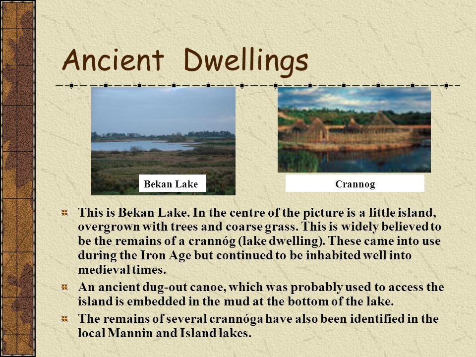 Ancient Dwellings Bekan Lake. Crannog.