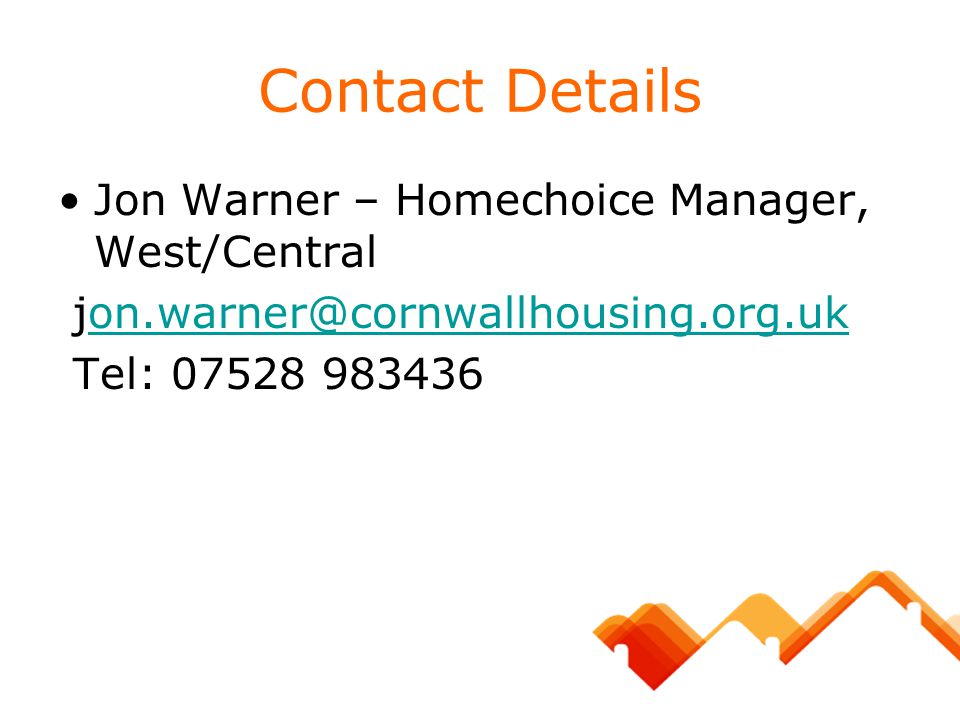 Contact Details Jon Warner – Homechoice Manager, West/Central