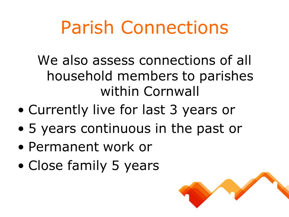 Parish Connections We also assess connections of all household members to parishes within Cornwall.