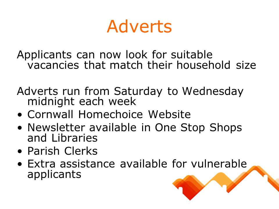 Adverts Applicants can now look for suitable vacancies that match their household size. Adverts run from Saturday to Wednesday midnight each week.