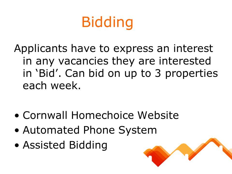 Bidding Applicants have to express an interest in any vacancies they are interested in 'Bid'. Can bid on up to 3 properties each week.