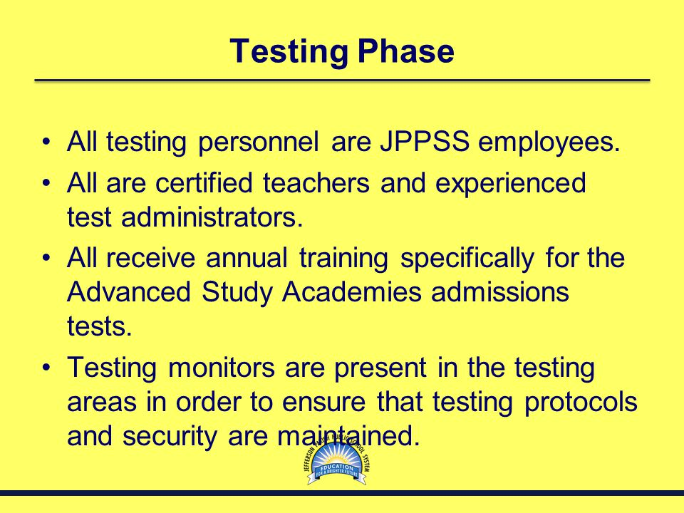 Testing Phase All testing personnel are JPPSS employees.