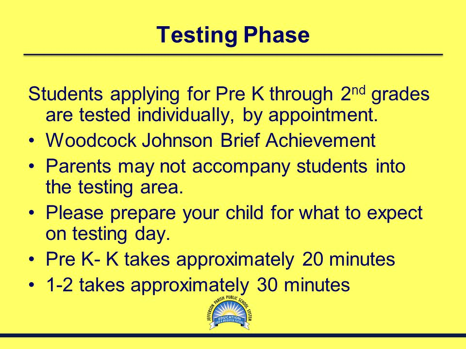 Testing Phase Students applying for Pre K through 2nd grades are tested individually, by appointment.