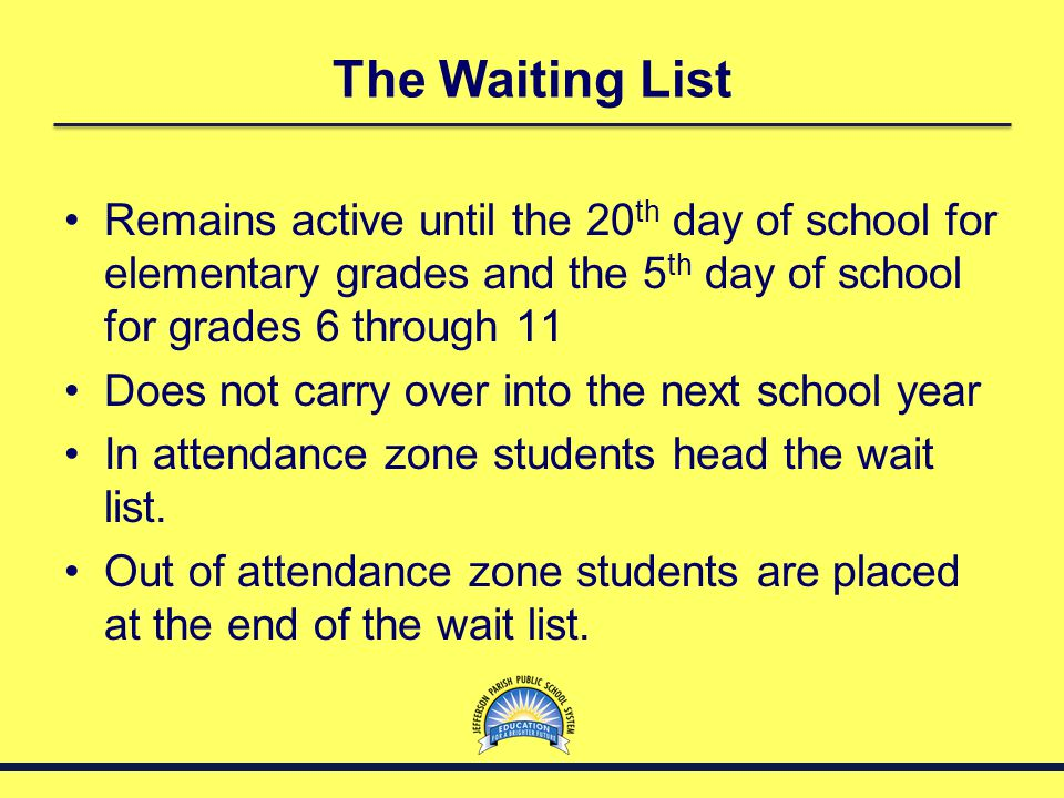 The Waiting List Remains active until the 20th day of school for elementary grades and the 5th day of school for grades 6 through 11.