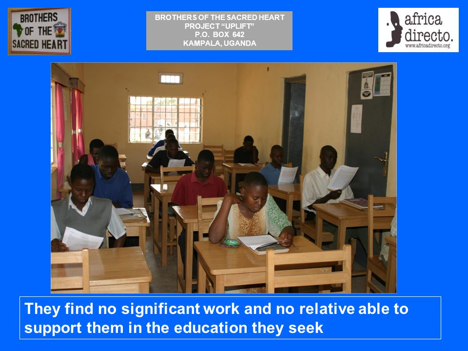 They find no significant work and no relative able to support them in the education they seek