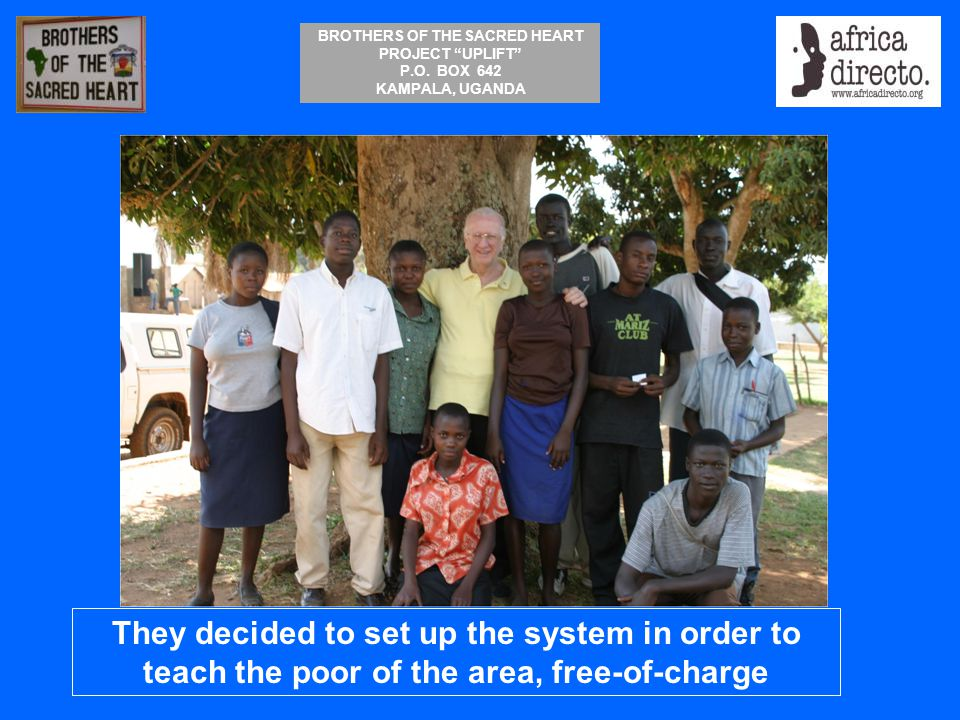 They decided to set up the system in order to teach the poor of the area, free-of-charge