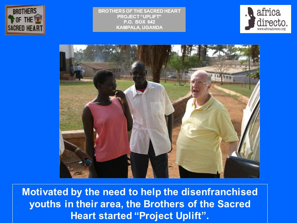 Motivated by the need to help the disenfranchised youths in their area, the Brothers of the Sacred Heart started Project Uplift .
