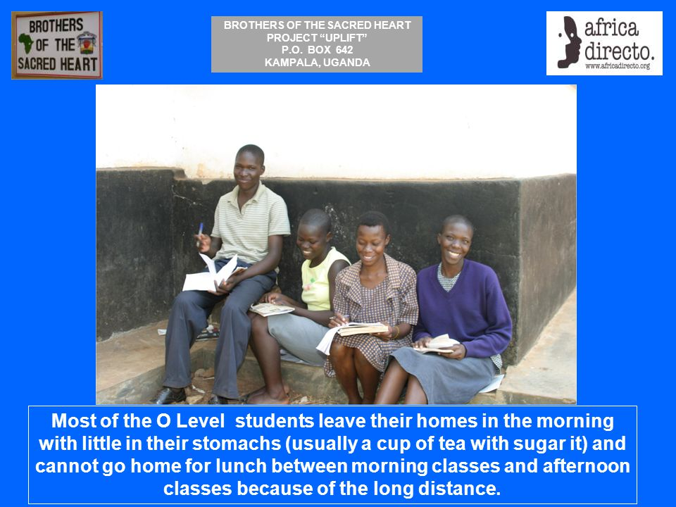 Most of the O Level students leave their homes in the morning with little in their stomachs (usually a cup of tea with sugar it) and cannot go home for lunch between morning classes and afternoon classes because of the long distance.