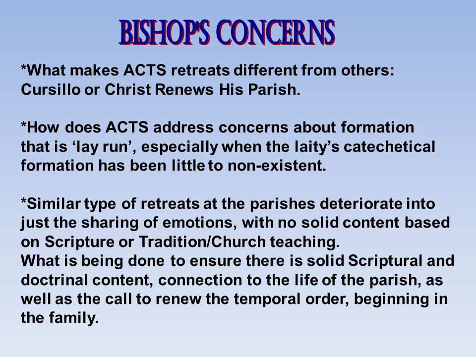 Bishop s Concerns *What makes ACTS retreats different from others: