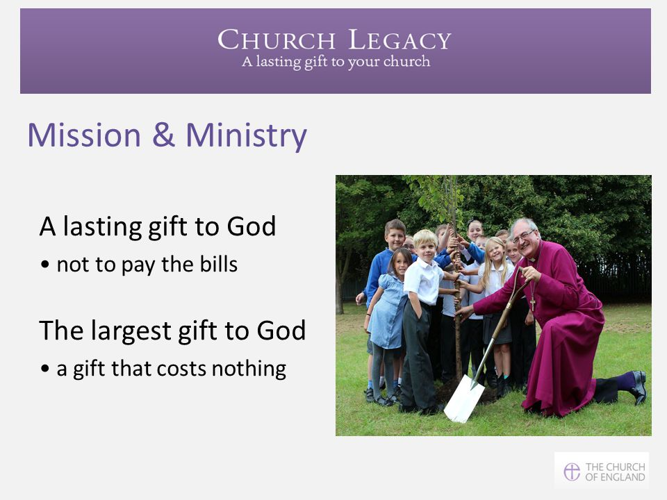 Mission & Ministry A lasting gift to God The largest gift to God