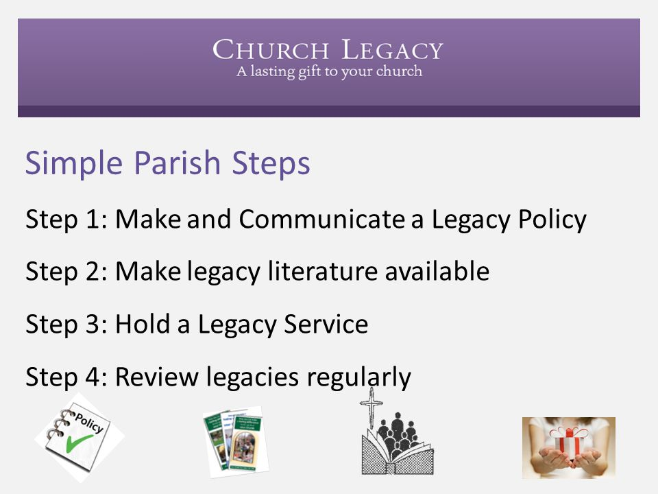 Simple Parish Steps Step 1: Make and Communicate a Legacy Policy