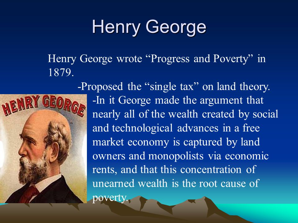 Henry George Henry George wrote Progress and Poverty in 1879.